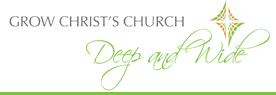 Grow Christ's Church Deep and Wide