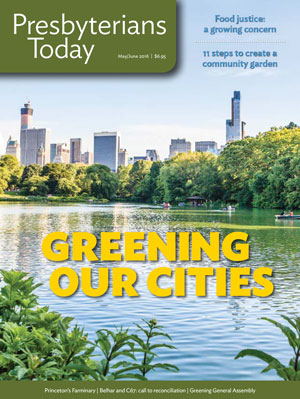Presbyterians Today Greening Our Cities Issue May/June 2016
