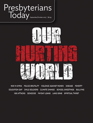 Presbyterians Today Healing a hurting world September/October 2015