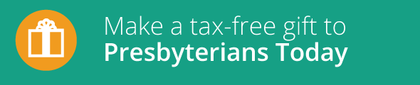 Make a tax-free  gift to Presbyterians Today