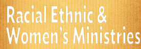 Racial Ethnic & Women's Ministries